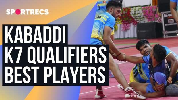 Kabaddi K7 qualifiers. Best players