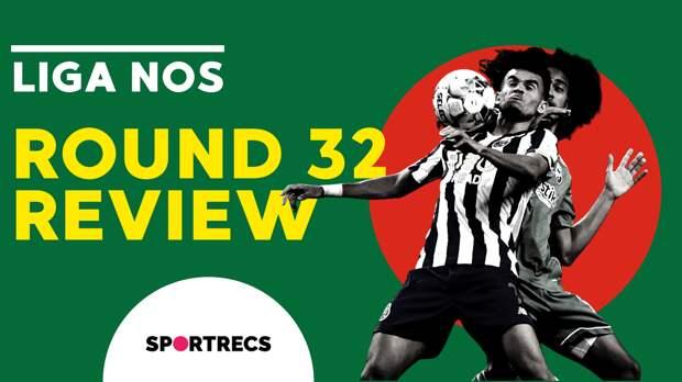 Liga NOS. Round 32. Review