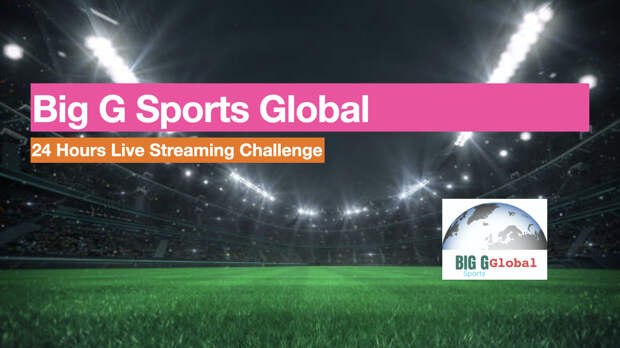 Big G Sports Global: 1st Birthday 24 Hour Live Streaming Challenge Episode 3