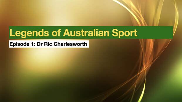 Legends of Australia Sport: Episode 1 Dr Ric Charlesworth
