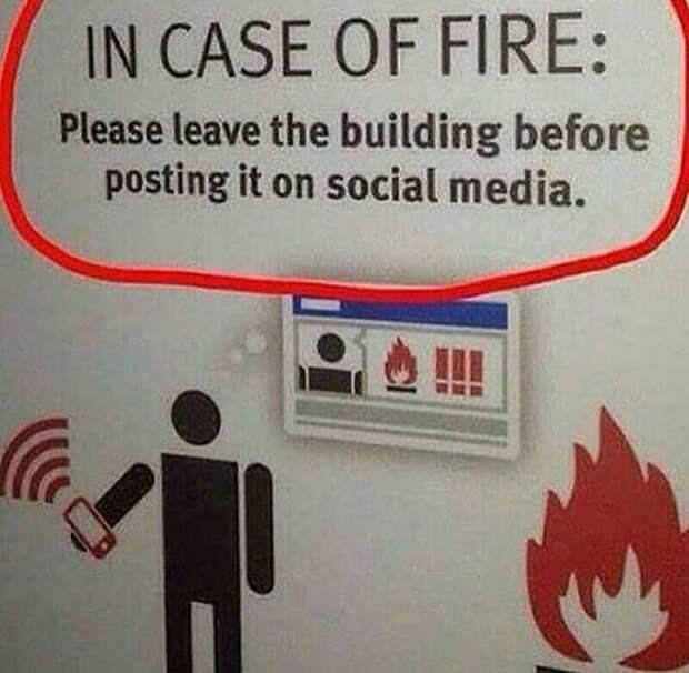 Реально полезная надпись для зависимых от соцсетей. Сначала снимают, только затем выбегают из горящего здания, а ведь надо наоборот! глупость, девушки, идиотия, идиоты, комменты, парни, прикол, тупые