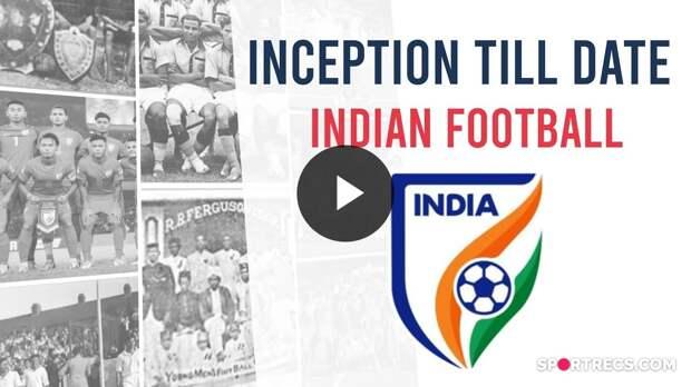 Inception Till Date: Indian Football